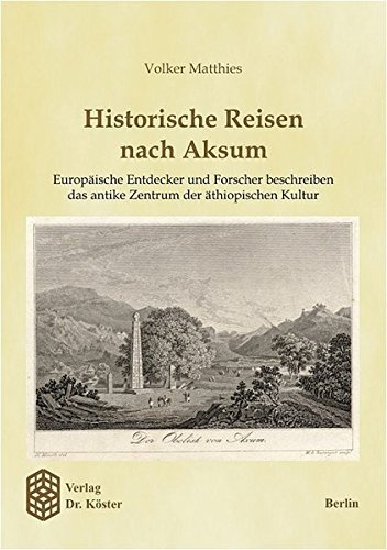 Historische Reisen nach Aksum: Europäische Entdecker und Forscher beschreiben das antike Zentrum der äthiopischen Kultur (Wissenschaftliche Schriftenreihe Geschichte) by Volker Matthies (2003-07-28)