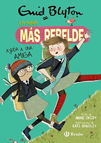 Enid Blyton. La niña más rebelde, 6. La niña más rebelde ayuda a una amiga (Castellano - A PARTIR DE 10 AÑOS - PERSONAJES Y SERIES - Enid Blyton. La niña más rebelde)