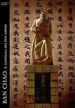 Ban Chao. Il Generale dei Due Imperi (Historia Romana Vol. 9) di [Patrizio Corda]