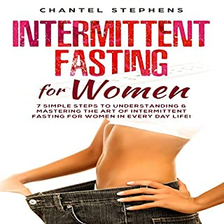 Intermittent Fasting for Women     7 Simple Steps to Understanding & Mastering the Art of Intermittent Fasting for Women in Every Day Life! (Weight Loss Solution Book 2)              By:                                                                                                                                 Chantel Stephens                               Narrated by:                                                                                                                                 Stephanie Schildknecht                      Length: 1 hr and 27 mins     Not rated yet     Overall 0.0