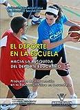 El deporte en la escuela. Hacia la búsqueda del deporte educativo: Propuestas de intervención en la Educación Física en Secundaria (Educación Física en Educación Secundaria)