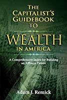 The Capitalist's Guidebook to Wealth in America: A Comprehensive Index for Building an Affluent Future