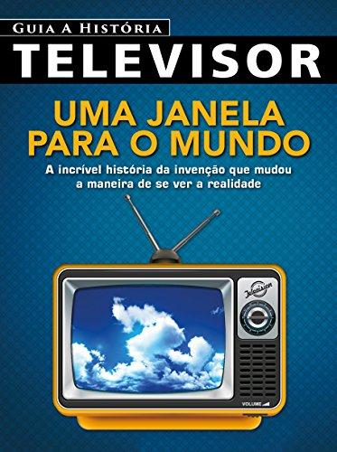 Guia a História Ed.02 Televisor: Uma janela para o mundo (Televisão Livro 2) (Portuguese Edition)