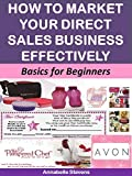 How to Market Your Direct Sales Business Effectively: Basics for Beginners (Marketing Matters Book 62) (English Edition)