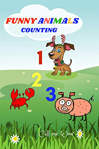 123 Funny Animals Counting: 123 Funny Animals counting (1-60) for 1-3 year olds.  Kids enjoy counting. And there are animals with numbers. (English Edition)