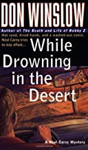 By Don Winslow While Drowning in the Desert: Hot Sand, Hired Hands, and a Washed-Out Comic. Neal Carey Tries To Sta