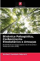 Dinâmica Paisagística, Conhecimento Etnobotânico e Ameaças