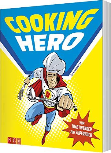 Cooking Hero - Vom Toastwender zum Superkoch: Das Kochbuch für Superhelden am Herd