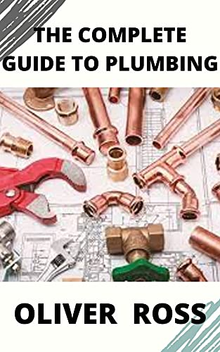 THE COMPLETE GUIDE TO PLUMBING : everything you need to know about plumbing work (English Edition)