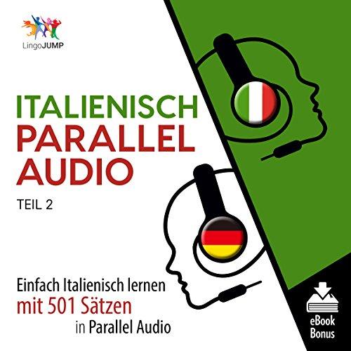 Italienisch Parallel Audio - Einfach Italienisch Lernen mit 501 Sätzen in Parallel Audio - Teil 2 (German Edition) Titelbild