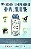 Wasserstoffperoxid Anwendung: Lernen Sie H2O2 mit seinen zahlreichen Anwendungsgebieten (Gesundheit,...