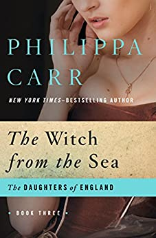 The Witch from the Sea (The Daughters of England Book 3) by [Philippa Carr]
