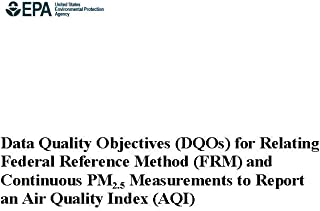 Data Quality Objectives (DQOs) For Relating Federal Reference Method (FRM) and Continuous PM2.5 Measurements to Report an Air Quality Index (AQI) (English Edition)