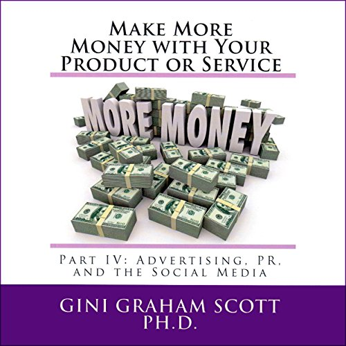 Make More Money with Your Product or Service: Part IV     Advertising, PR, and the Social Media              By:                                                                                                                                 Gini Graham Scott Ph.D.                               Narrated by:                                                                                                                                 Howard Dwayne Colclough                      Length: 2 hrs and 37 mins     Not rated yet     Overall 0.0