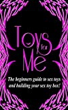 Toys for Me: The Beginners Guide to Sex Toys & Building Your Sex Toy Box (ToyWithMe & Sexual Fun Book 1) (English...