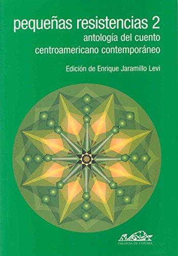 Pequeñas resistencias 2: Antología del cuento centroamericano contemporáneo (Voces/ Literatura)