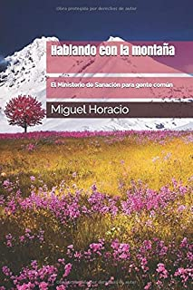 Hablando con la montaña: El Ministerio de Sanación para gente común (Spanish Edition)