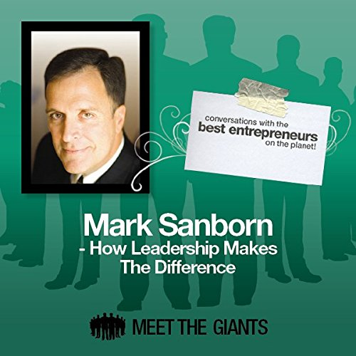 Mark Sanborn - How Leadership Makes the Difference     Conversations with the Best Entrepreneurs on the Planet              By:                                                                                                                                 Mark Sanborn                               Narrated by:                                                                                                                                 Mike Giles                      Length: 43 mins     Not rated yet     Overall 0.0
