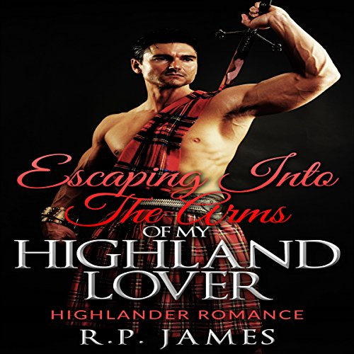 Escaping Into the Arms of My Highland Lover     Highlander Romance              By:                                                                                                                                 R.P. James                               Narrated by:                                                                                                                                 Veronica Heart,                                                                                        Turner Rising                      Length: 50 mins     24 ratings     Overall 3.6