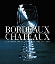 Bordeaux Chateaux: A History of the Grands Crus Classes Since 1855