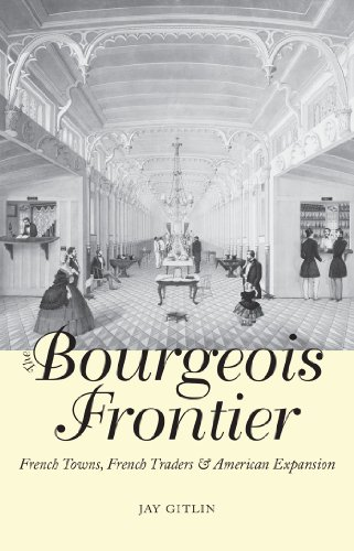 The Bourgeois Frontier: French Towns, French Traders, and American Expansion (The Lamar Series in Western History) (English Edition)