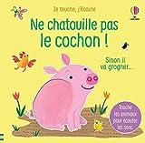 Ne chatouille pas le cochon ! : Sinon il va grogner... Touche les animaux pour écouter les sons. (Je touche, j'écoute)
