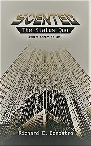 Scented: The Status Quo by [Richard E. Bonostro]