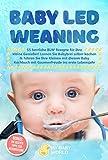 Baby Led Weaning: 55 herrliche BLW Rezepte für Ihre kleine Genießer! Lernen Sie Babybrei selber...