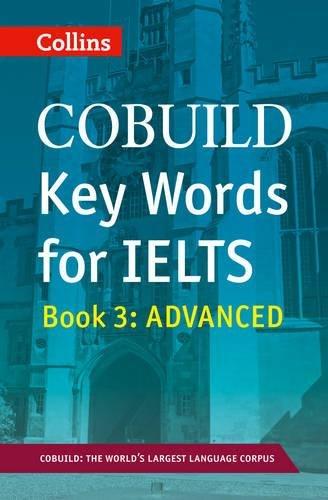 COBUILD Key Words for IELTS: Book 3 Advanced: IELTS 7+ (C1+) (Collins English for IELTS)