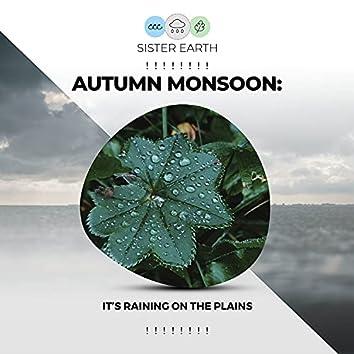 ! ! ! ! ! ! ! ! Autumn Monsoon: It's Raining on the Plains ! ! ! ! ! ! ! !