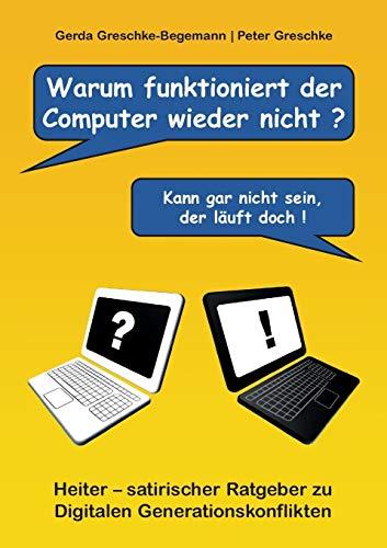 Warum funktioniert der Computer wieder nicht?: Heiter – satirischer Ratgeber zu digitalen Generationskonflikten