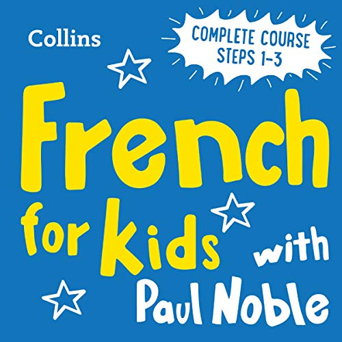 Learn French for Kids with Paul Noble – Complete Course, Steps 1-3: Easy and Fun! cover art