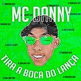 Tira a Boca do Lança (feat. Mc Danny) [Explicit]