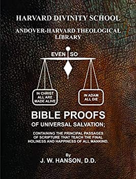 Bible Proofs of Universal Salvation Containing the Principal Passages of Scripture that Teach the fianl holiness and happiness of all mankind [LARGER PRINT LOOSE LEAF EDITION]