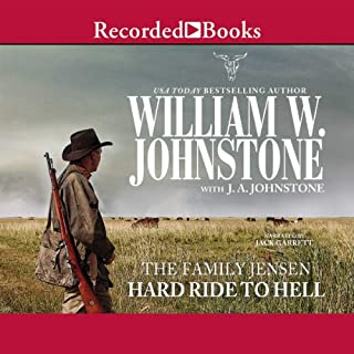 Hard Ride to Hell     The Family Jensen, Book 4              By:                                                                                                                                 William W. Johnstone,                                                                                        J.A. Johnstone                               Narrated by:                                                                                                                                 Jack Garrett                      Length: 10 hrs and 42 mins     146 ratings     Overall 4.7