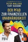 Der Pfad zur finanziellen Unabhängigkeit: Die wichtigsten Tools, Strategien und Denkweisen für...