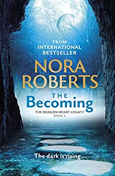The Becoming: The Dragon Heart Legacy Book 2 by [Nora Roberts]