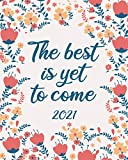 2021 Planner Weekly & Monthly: Inspirational January to December Calendar + Agenda Organizer | The Best Is Yet To Come