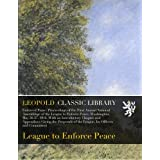 Enforced Peace: Proceedings of the First Annual National Assemblage of the League to Enforce Peace, Washington, May 26-27, 1916. With an Introductory Chapter and Appendices
