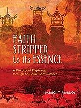 Faith Stripped to Its Essence: A Discordant Pilgrimage Through Shusaku Endo's Silence