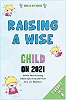 Raising a Wise Child on 2021 [3 in 1]: How to Raise Amazing Adults by Learning to Pause More and React Less