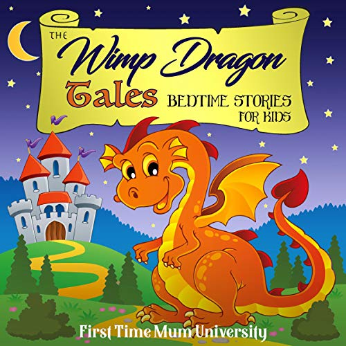 The Wimp Dragon Tales, Bedtime Stories for Kids: 80+ Inspirational Sleep Travels for Children for Overcome Insomnia, Build Confidence and Achieve Deep Sleep Quickly cover art