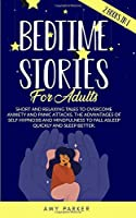 Bed times stories for adults: 2 books in 1, short and relaxing tales to overcome anxiety and panic attacks. The advantages of self hypnosis and mindfulness to fall asleep quickly and sleep better.