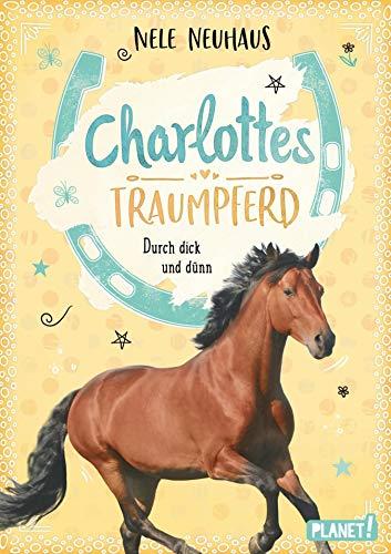 Charlottes Traumpferd 6: Durch dick und dünn: Pferderoman von der Bestsellerautorin