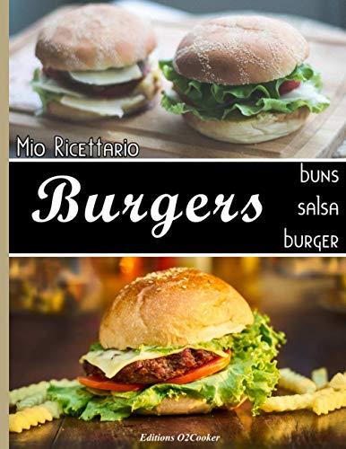 Mio ricettario Burgers buns salsa burger: Le mie ricette deliziose speciale per hamburger - Tutto in un unico libro – Une grande quaderno da compilare