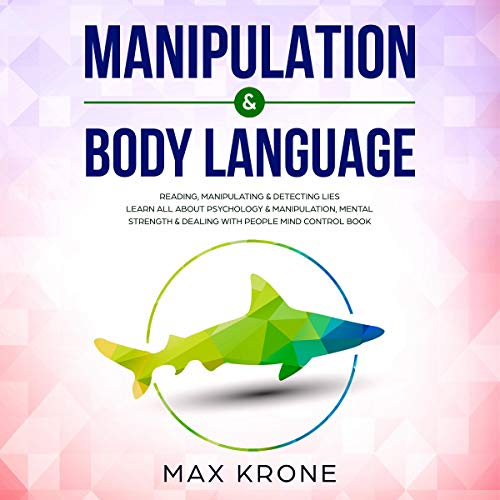 Manipulation & Body Language: Reading, Manipulating & Detecting Lies cover art
