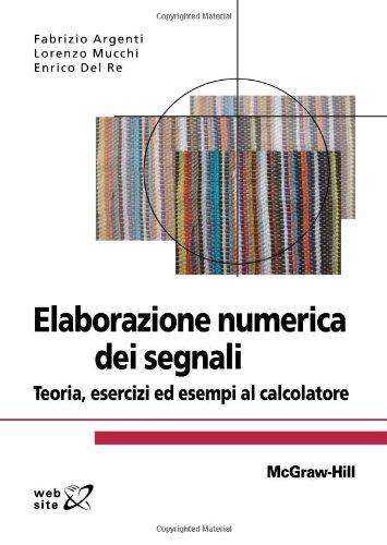 Elaborazione numerica dei segnali. Teoria, esercizi ed esempi al calcolatore