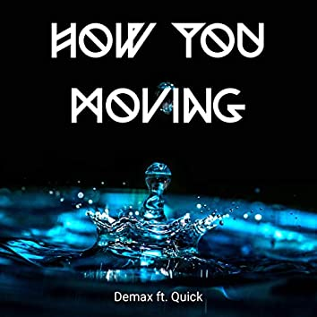 How You Moving