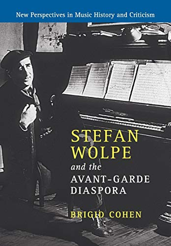 Compare Textbook Prices for Stefan Wolpe and the Avant-Garde Diaspora New Perspectives in Music History and Criticism, Series Number 23  ISBN 9781316641163 by Cohen, Brigid