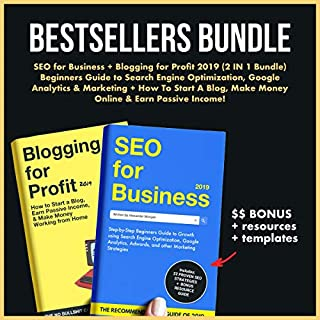 SEO for Business + Blogging for Profit 2019 (2 IN 1 Bundle)     Beginners Guide to Search Engine Optimization, Google Analytics & Marketing + How to Start ... Make Money Online & Earn Passive Income!              By:                                                                                                                                 Alexander Morgan,                                                                                        Naomi Jacobs                               Narrated by:                                                                                                                                 Jeffrey Michael Bella,                                                                                        Katharyn Shaughnessy                      Length: 6 hrs and 14 mins     Not rated yet     Overall 0.0